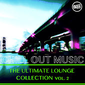 Chill Out Music - The Ultimate Lounge Collection, Vol. 2 by Various Artists