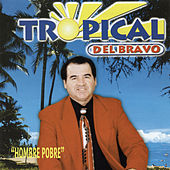 Play & Download Hombre Pobre by Tropical Del Bravo | Napster