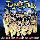 Play & Download Al Fin Me Arme de Valor by Fuego Indio | Napster