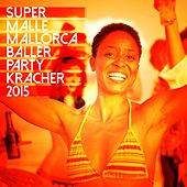 Play & Download Super Malle Mallorca Baller Party Kracher 2015 by Various Artists | Napster