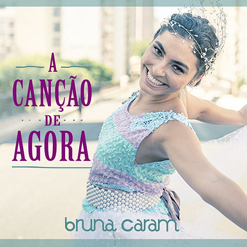 Play & Download A Canção de Agora - Single by Bruna Caram | Napster