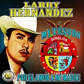 Play & Download Mi Tesoro Y Por El Amor a Mi Madre by Larry Hernández | Napster