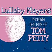 Play & Download Lullaby Players Perfom the Hits of Tom Petty by Lullaby Players | Napster