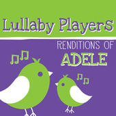 Play & Download Lullaby Players Renditions of Adele by Lullaby Players | Napster