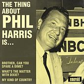 Play & Download The Thing About Phil Harris Is…. by Phil Harris | Napster
