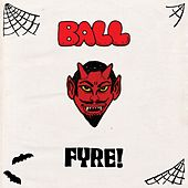 Play & Download Fyre Balls by B.A.L.L. | Napster