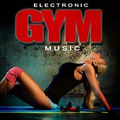 Play & Download Electronic Gym Music by Various Artists | Napster