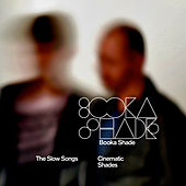 Play & Download Cinematic Shades (The Slow Songs) by Booka Shade | Napster