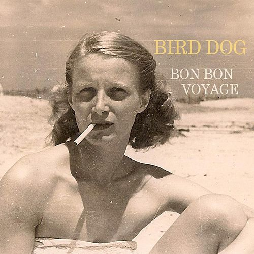 Bon Bon Voyage by Birddog