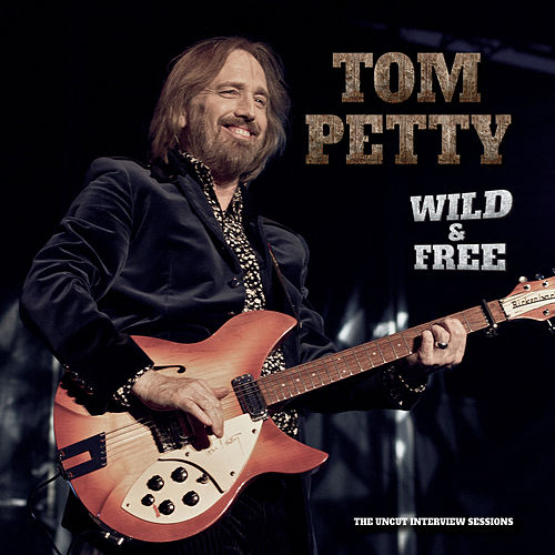 Play & Download Wild And Free: The Uncut Interview Sessions by Tom Petty | Napster