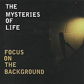 Play & Download Focus on the Background by The Mysteries Of Life | Napster