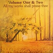Play & Download Volume One and Two All Thy Works Shall Praise Thee by Scripture In Song | Napster