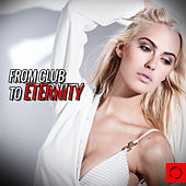Play & Download From Club to Eternity by Various Artists | Napster