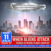 Play & Download When Aliens Attack: Themes To Invade Planet Earth By by Various Artists | Napster