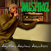 Anything Anytime Anywhere by Mishka