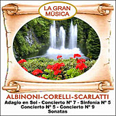 Play & Download La Gran Música Vol. 1:  Albinoni, Corelli y Scarlatti by Various Artists | Napster