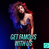 Play & Download Get Famous with Us by Various Artists | Napster