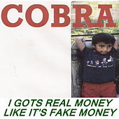 Play & Download I Gots Real Money Like It's Fake Money by Cobra | Napster
