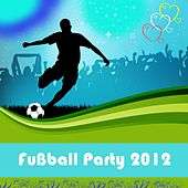 Fußball Party 2012 by Various Artists