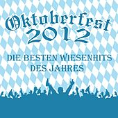 Play & Download Oktoberfest 2012 - Die besten Wiesenhits des Jahres by Various Artists | Napster