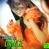 Cheers to Dance by Various Artists