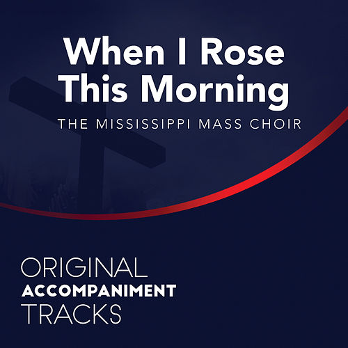 Play & Download When I Rose This Morning (Original Accompaniment Tracks) - Single by Mississippi Mass Choir | Napster