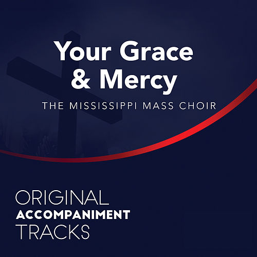 Play & Download Your Grace and Mercy (Original Accompaniment Tracks) - Single by Mississippi Mass Choir | Napster