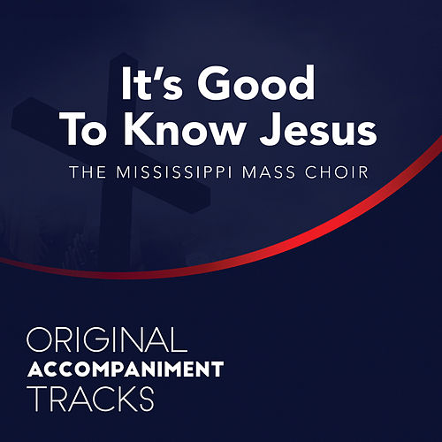 Play & Download It's Good to Know Jesus (Original Accompaniment Tracks) - Single by Mississippi Mass Choir | Napster