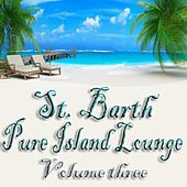 St. Barth Pure Island Lounge, Vol. 3 (St. Barts - Saint-Barthélemy the Billionaire Chill Out Sunset and Paradise Island) by Various Artists