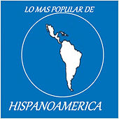 Play & Download Lo Mas Popular de Hispanoamerica by Various Artists | Napster