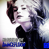 No Rules on the Dancefloor by Various Artists