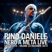Play & Download Nero a metà live - Il Concerto - Milano, 22 dicembre 2014 by Pino Daniele | Napster