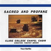 Sacred And Profane by Clare College Chapel Choir