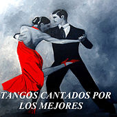Play & Download Tangos Cantados por los Mejores by Various Artists | Napster