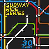 Subway Ride Series: 30 Minutes of Relaxing Music to Calm Your Commute by Various Artists