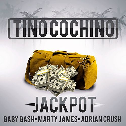 Play & Download Jackpot (feat. Baby Bash, Marty James & Adrian Crush) by Tino Cochino | Napster