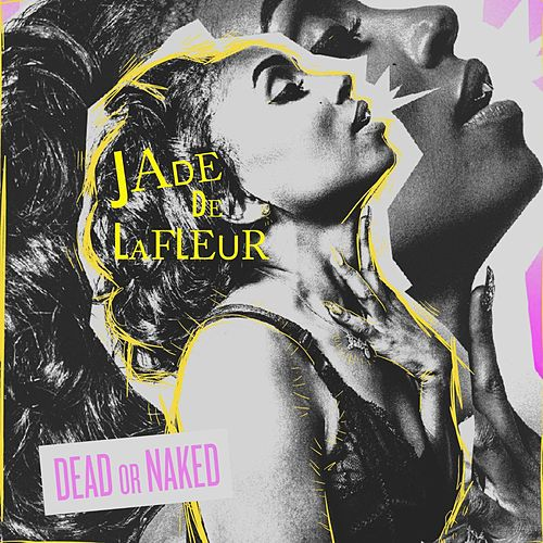 Play & Download Dead or Naked (A Side & B Side EP) by Jade De LaFleur | Napster