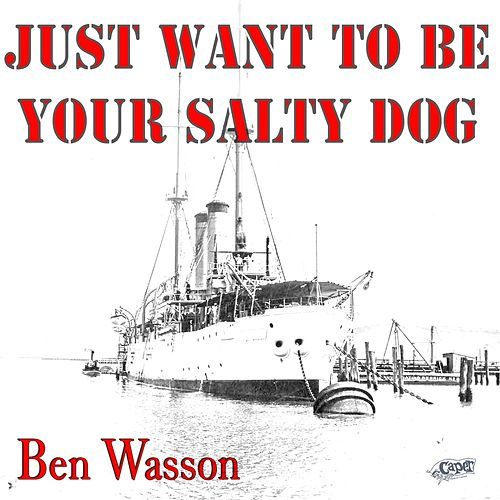 Play & Download Just Want to Be Your Salty Dog by Ben Wasson | Napster