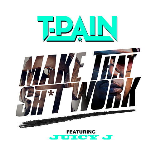 Make That Sh*t Work von T-Pain