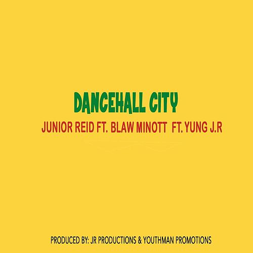 Play & Download Dancehall City (feat. Blaw Minott & Yung J.R) by Junior Reid | Napster