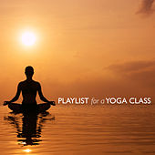 Playlist for a Yoga Class by Various Artists