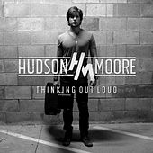 Play & Download Thinking out Loud by Hudson Moore | Napster