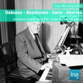 Debussy - Beethoven - Satie - Devries, Orchestre national de la RTF - Vlado Perlemuter (piano) by Various Artists