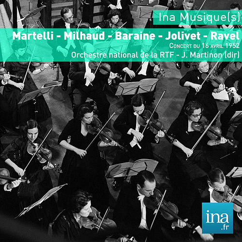 Play & Download Martelli - Milhaud - Baraine - Jolivet - Ravel, Orchestre national de la RTF - J. Martinon (dir) by Jean Martinon | Napster