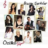 Play & Download Özülkü Project / Bizim Şarkılar by Various Artists | Napster