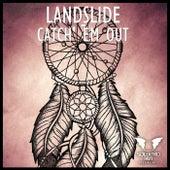 Catch 'Em Out by Landslide