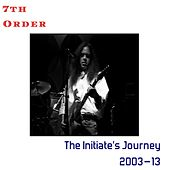 The Initiate's Journey: 2003–13 by 7th Order