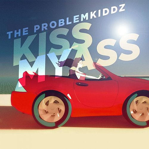 Kiss My Ass (Cash Edition) by The Problemkiddz