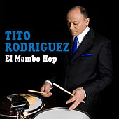 Play & Download El Mambo Hop by Tito Rodriguez | Napster