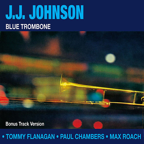 Blue Trombone (Bonus Track Version) by J.J. Johnson